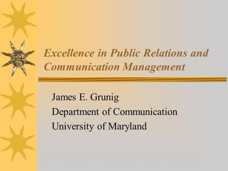 Excellence in Public Relations and Communication Management James E. Grunig Department of Communication University of Maryland.