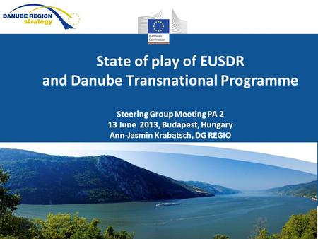 Regional Policy State of play of EUSDR and Danube Transnational Programme Steering Group Meeting PA 2 13 June 2013, Budapest, Hungary Ann-Jasmin Krabatsch,