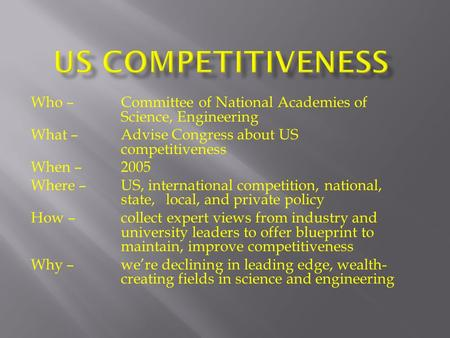 Who – Committee of National Academies of Science, Engineering What – Advise Congress about US competitiveness When – 2005 Where – US, international competition,