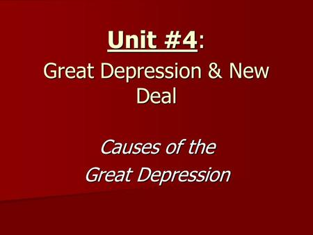 Unit #4: Great Depression & New Deal Causes of the Great Depression.
