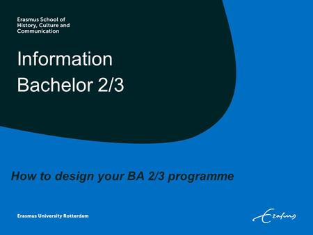 Information Bachelor 2/3 How to design your BA 2/3 programme.