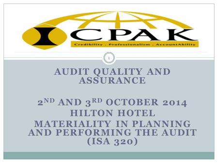 AUDIT QUALITY AND ASSURANCE 2 ND AND 3 RD OCTOBER 2014 HILTON HOTEL MATERIALITY IN PLANNING AND PERFORMING THE AUDIT (ISA 320) 1.