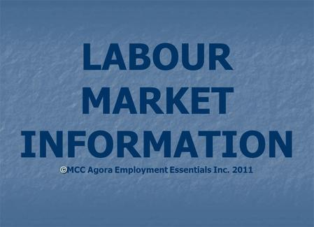 © LABOUR MARKET INFORMATION © MCC Agora Employment Essentials Inc. 2011.