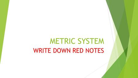 METRIC SYSTEM WRITE DOWN RED NOTES. WHAT IS THE METRIC SYSTEM  Metric system is based on 10  1 x 10 = 10  10 x 10 = 100  110 x 10 = 1000  United.