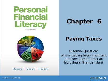 Paying Taxes Essential Question: Why is paying taxes important and how does it affect an individual's financial plan? Chapter 6.