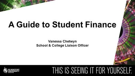 A Guide to Student Finance Vanessa Chetwyn School & College Liaison Officer.