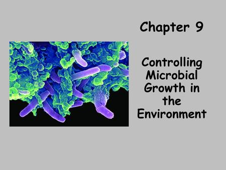 Chapter 9 Controlling Microbial Growth in the Environment.