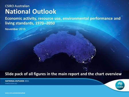 ADD BUSINESS UNIT/FLAGSHIP NAME NATIONAL OUTLOOK 2015 CSIRO Australian National Outlook Economic activity, resource use, environmental performance and.