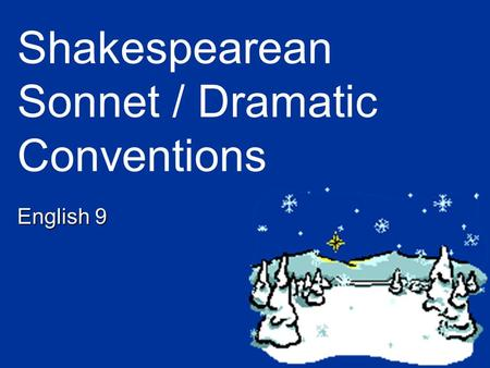 Shakespearean Sonnet / Dramatic Conventions English 9.