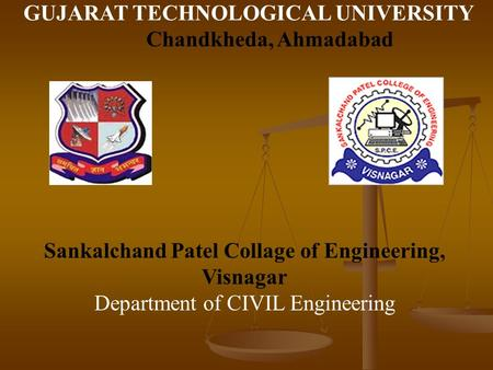 GUJARAT TECHNOLOGICAL UNIVERSITY Chandkheda, Ahmadabad Sankalchand Patel Collage of Engineering, Visnagar Department of CIVIL Engineering.