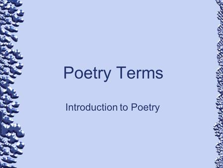 Poetry Terms Introduction to Poetry. Allegory: a story, poem, or picture that can be interpreted to reveal a hidden meaning, typically a moral or political.