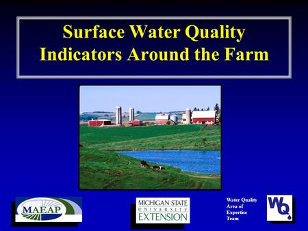 Surface Water Quality Indicators Around the Farm Water Quality Area of Expertise Team.