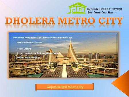 Gujarat's First Metro City.  Life at Dholera Metro City is actually an incredible moment to expertise.Dholera Metro City  This town is loved by millions.