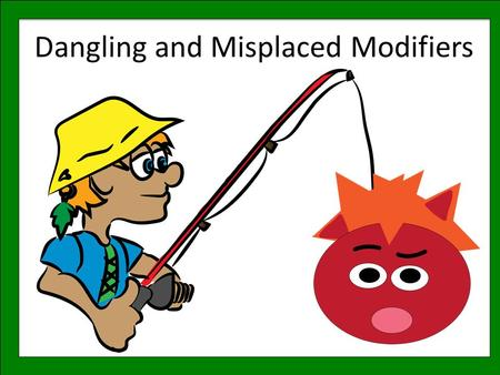 Dangling and Misplaced Modifiers. Common Core Standards: CCSS.ELA-Literacy.L.7.1.aCCSS.ELA-Literacy.L.7.1.a Explain the function of phrases and clauses.