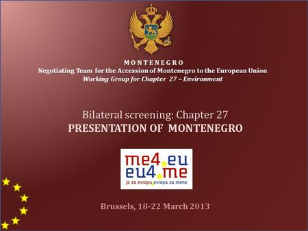 M O N T E N E G R O Negotiating Team for the Accession of Montenegro to the European Union Working Group for Chapter 27 – Environment Bilateral screening: