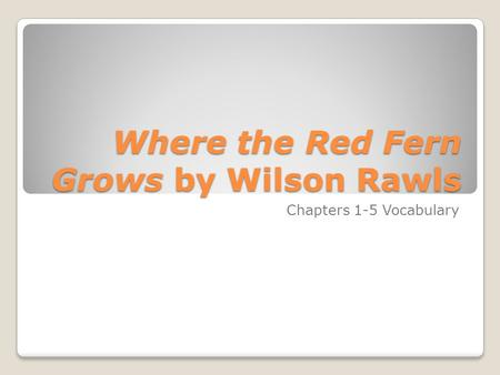 Where the Red Fern Grows by Wilson Rawls Chapters 1-5 Vocabulary.