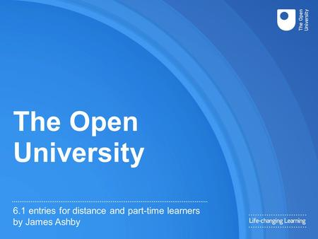 The Open University 6.1 entries for distance and part-time learners by James Ashby.