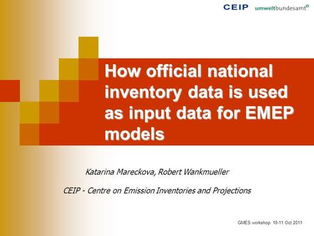 How official national inventory data is used as input data for EMEP models Katarina Mareckova, Robert Wankmueller CEIP - Centre on Emission Inventories.