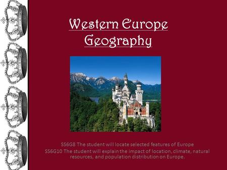 Western Europe Geography SS6G8 The student will locate selected features of Europe SS6G10 The student will explain the impact of location, climate, natural.