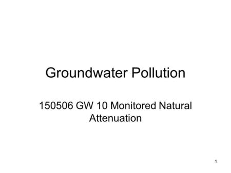 1 Groundwater Pollution 150506 GW 10 Monitored Natural Attenuation.