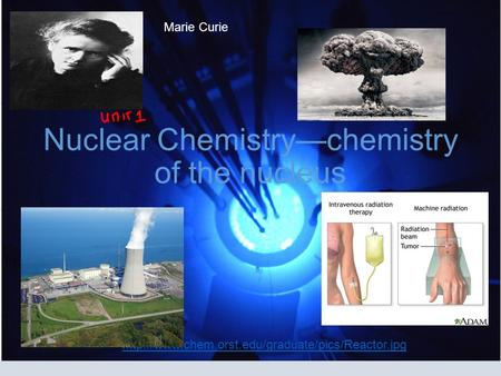 Nuclear Chemistry—chemistry of the nucleus Chemistry of the Nucleus <strong>Marie</strong> <strong>Curie</strong>.