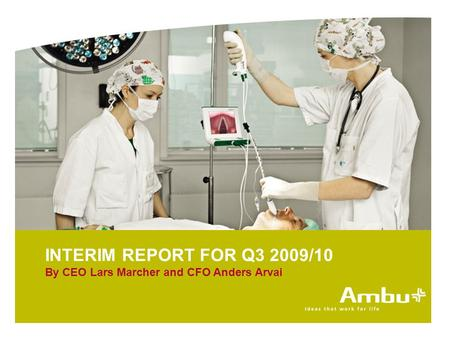 INTERIM REPORT FOR Q3 2009/10 By CEO Lars Marcher and CFO Anders Arvai.
