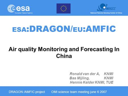 ESA :DRAGON/ EU :AMFIC Air quality Monitoring and Forecasting In China Ronald van der A, KNMI Bas Mijling, KNMI Hennie Kelder KNMI, TUE DRAGON /AMFIC project.
