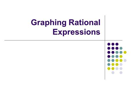 Graphing Rational Expressions. Find the domain: Graph it: