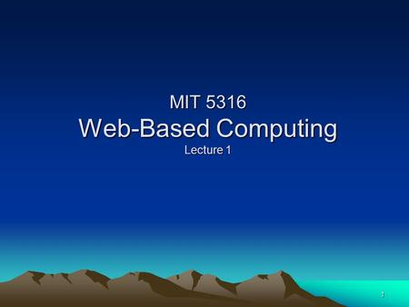 1 MIT 5316 Web-Based Computing Lecture 1. 2 Welcome Introduction Syllabus.