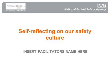 Self-reflecting on our safety culture INSERT FACILITATORS NAME HERE.