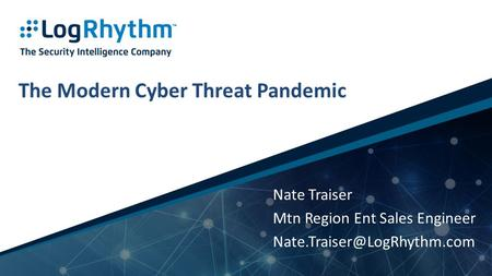 1 | Company Confidential The Modern Cyber Threat Pandemic Nate Traiser Mtn Region Ent Sales Engineer