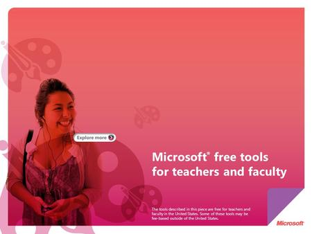 Microsoft ® free tools for teachers and faculty The tools described in this piece are free for teachers and faculty in the United States. Some of these.