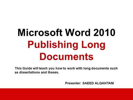 Academic Computing Services 2007 Microsoft Word 2010 Publishing Long Documents This Guide will teach you how to work with long documents such as dissertations.