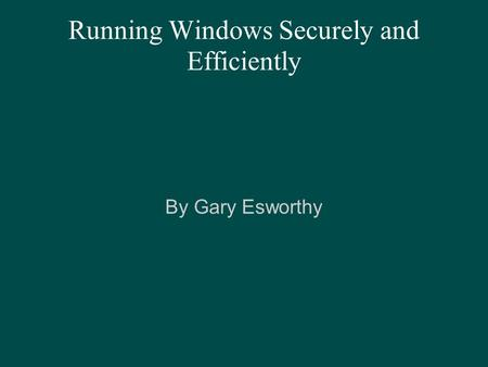 Running Windows Securely and Efficiently By Gary Esworthy.