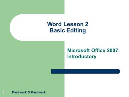 Pasewark & Pasewark 1 Word Lesson 2 Basic Editing Microsoft Office 2007: Introductory.