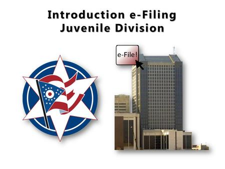 Introduction e-Filing Juvenile Division. Welcome to e-Filing We hope this guide will assist you in becoming familiar with our County's e-Filing system.