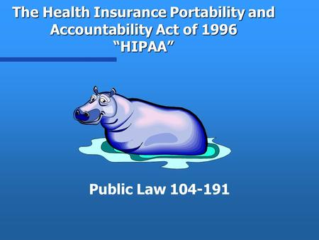 "The Health Insurance Portability and Accountability Act of 1996 ""HIPAA"" Public Law 104-191."