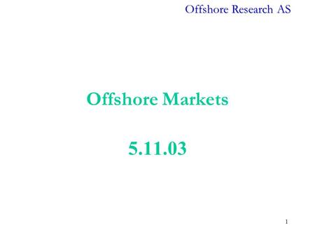 Offshore Research AS 1 Offshore Markets 5.11.03. Offshore Research AS 2 Business concept Data from several reliable sources are processed, interpreted.