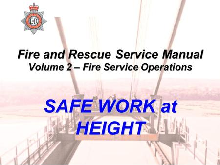 Fire and Rescue Service Manual Volume 2 – Fire Service Operations SAFE WORK at HEIGHT.
