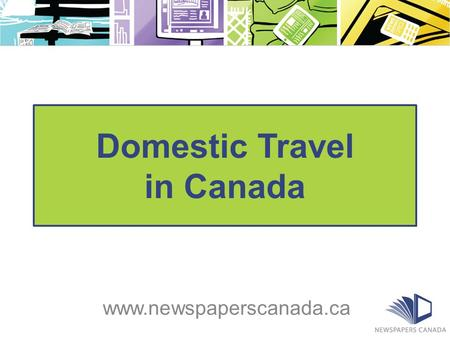 Domestic Travel in Canada www.newspaperscanada.ca.
