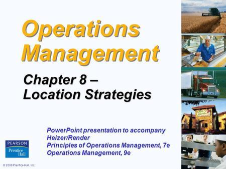© 2008 Prentice Hall, Inc.8 – 1 Operations Management Chapter 8 – Location Strategies PowerPoint presentation to accompany Heizer/Render Principles of.