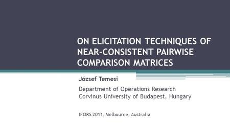 ON ELICITATION TECHNIQUES OF NEAR-CONSISTENT PAIRWISE COMPARISON MATRICES József Temesi Department of Operations Research Corvinus University of Budapest,