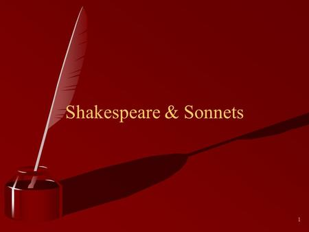 1 Shakespeare & Sonnets. 2 William Shakespeare 3 What is a sonnet? A sonnet is a fourteen-line poem in iambic pentameter. Iambic what? Oh dear, this.