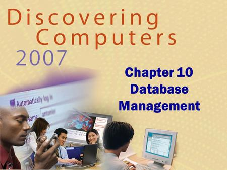 Chapter 10 Database Management. Chapter 10 Objectives Discuss the functions common to most DBMSs Identify the qualities of valuable information Explain.