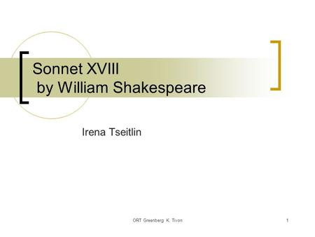 ORT Greenberg K. Tivon1 Sonnet XVIII by William Shakespeare Irena Tseitlin.
