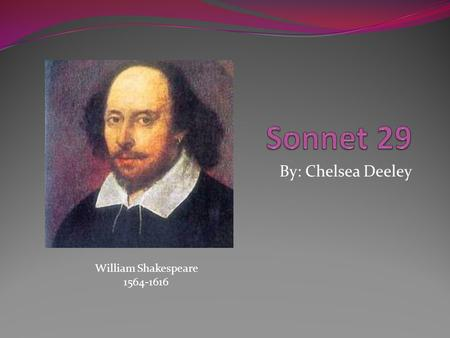 By: Chelsea Deeley William Shakespeare 1564-1616.