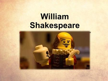 "William Shakespeare ""Not for an age, but for all time."""
