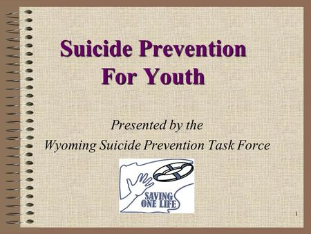 1 Suicide Prevention For Youth Presented by the Wyoming Suicide Prevention Task Force.