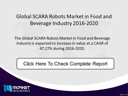 Global SCARA Robots Market in Food and Beverage Industry 2016-2020 The Global SCARA Robots Market in Food and Beverage Industry is expected to increase.