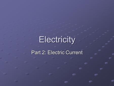 Electricity Part 2: Electric Current. Definition of current Electric current is the amount of charge moving through a surface in a time interval I = current.